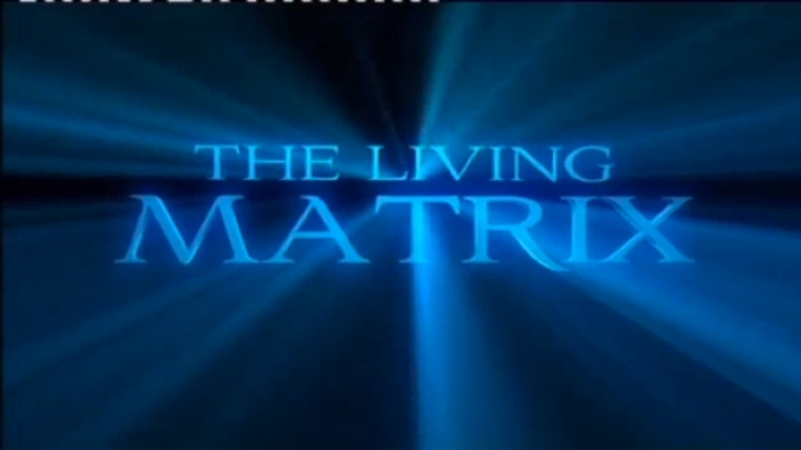 The Living Matrix/La Matrice Vivante VOSTFR
